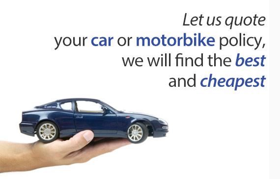 Let us quote your car or motorbike policy, we will find the best and cheapest.